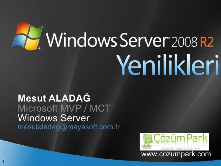 Mesut ALADAĞ Microsoft MVP / MCT Windows Server [email_address] www.cozumpark.com