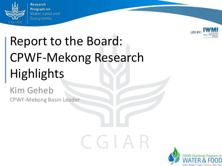 Report to the Board:CPWF-Mekong ResearchHighlightsKim GehebCPWF-Mekong Basin Leader