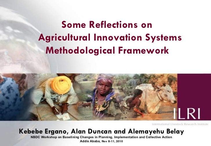 Some Reflections on Agricultural Innovation Systems Methodological Framework