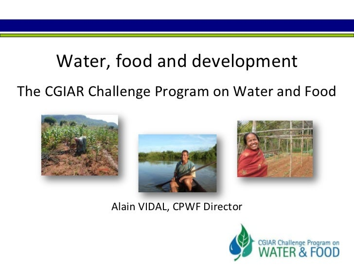 Water, food and development The CGIAR Challenge Program on Water and FoodAlain VIDAL, CPWF Director<br />