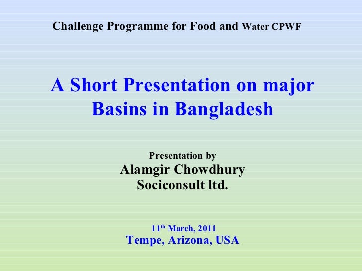 Presentation by Alamgir Chowdhury Sociconsult ltd.  11 th  March, 2011 Tempe, Arizona, USA A Short Presentation on major B...