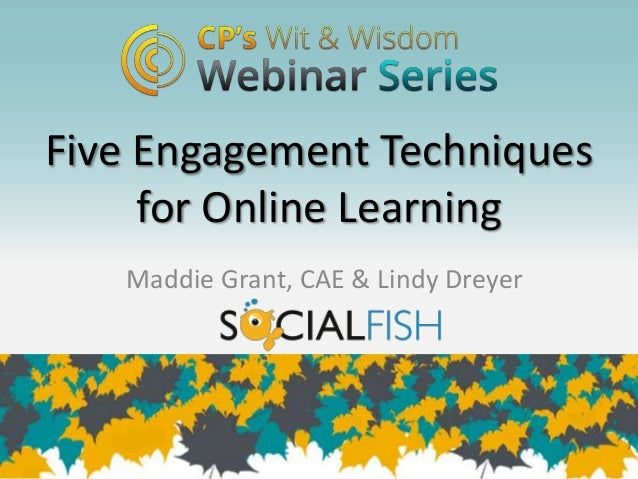 Five Engagement Techniques     for Online Learning   Maddie Grant, CAE & Lindy Dreyer