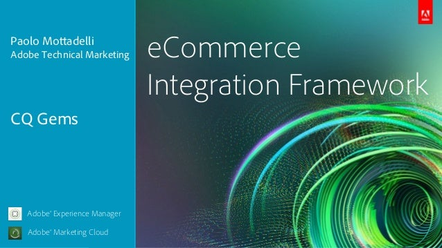 Paolo MottadelliAdobe Technical Marketing      eCommerce                               Integration FrameworkCQ Gems   Adob...