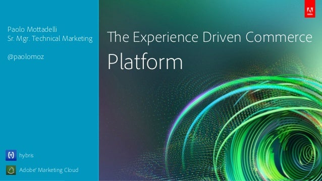Paolo MottadelliSr. Mgr. Technical Marketing   The Experience Driven Commerce@paolomoz                               Platf...