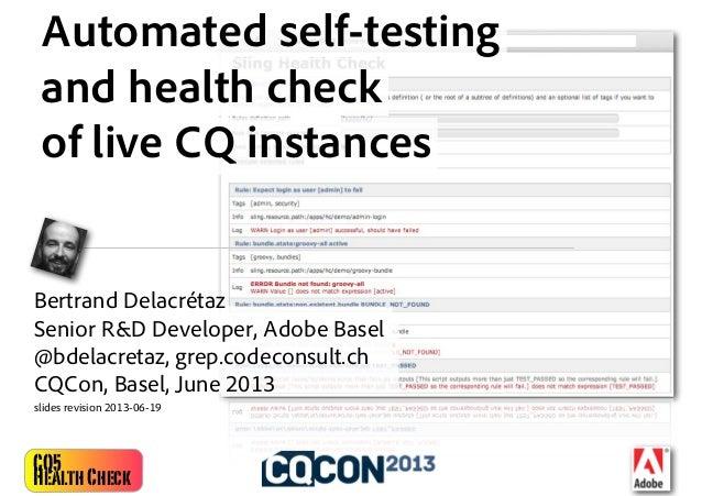 CQ5HealthCheckAutomated self-testingand health checkof live CQ instancesBertrand DelacrétazSenior R&D Developer, Adobe Bas...