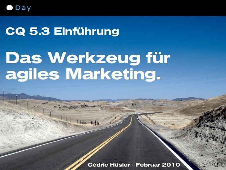 CQ 5.3 Einführung  Das Werkzeug für agiles Marketing.                 Cédric Hüsler - Februar 2010