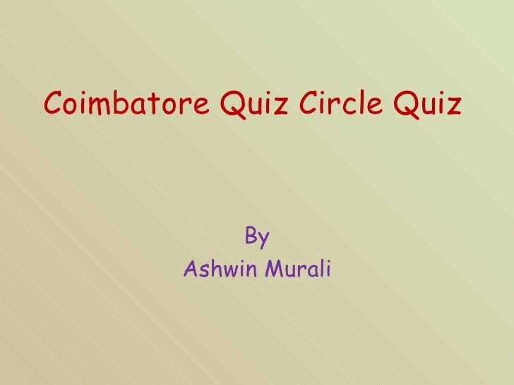 Coimbatore Quiz Circle Quiz By Ashwin Murali