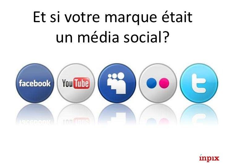 Et si votre marque était un média social?<br />