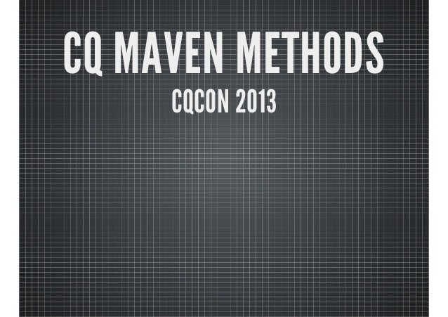 CQ MAVEN METHODSCQCON 2013