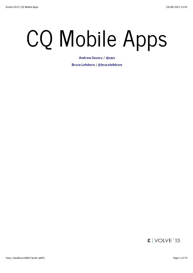 28/08/2013 14:49Evolve 2013: CQ Mobile Apps Page 1 of 79http://localhost:8000/?print-pdf#/ CQ Mobile AppsCQ Mobile Apps / ...