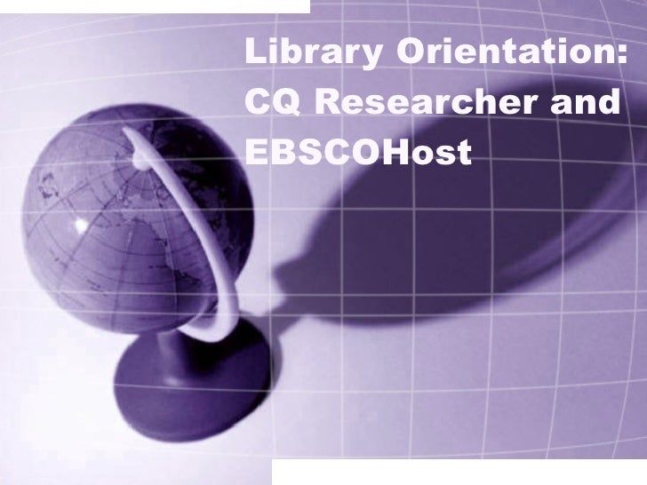 Library Orientation: CQ Researcher and EBSCOHost