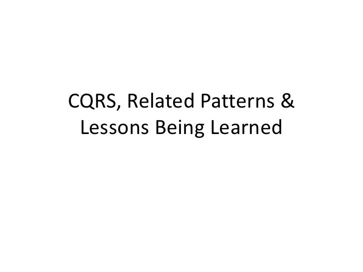 CQRS, Related Patterns & Lessons Being Learned<br />
