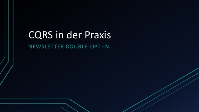 CQRS in der Praxis NEWSLETTER DOUBLE-OPT-IN