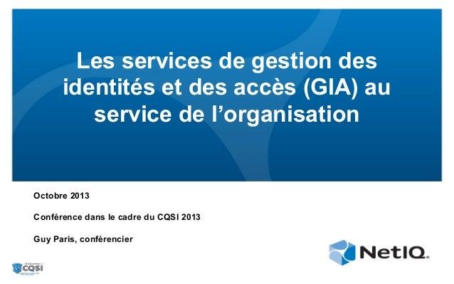 Les services de gestion des identités et des accès (GIA) au service de l'organisation  Octobre 2013 Conférence dans le cad...