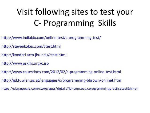 Visit following sites to test your C- Programming Skills http://www.indiabix.com/online-test/c-programming-test/ http://st...