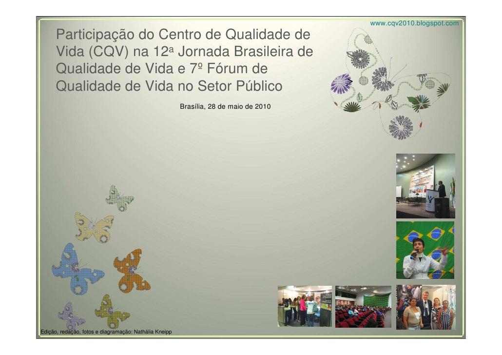 www.cqv2010.blogspot.com       Participação do Centro de Qualidade de       Vida (CQV) na 12a Jornada Brasileira de       ...