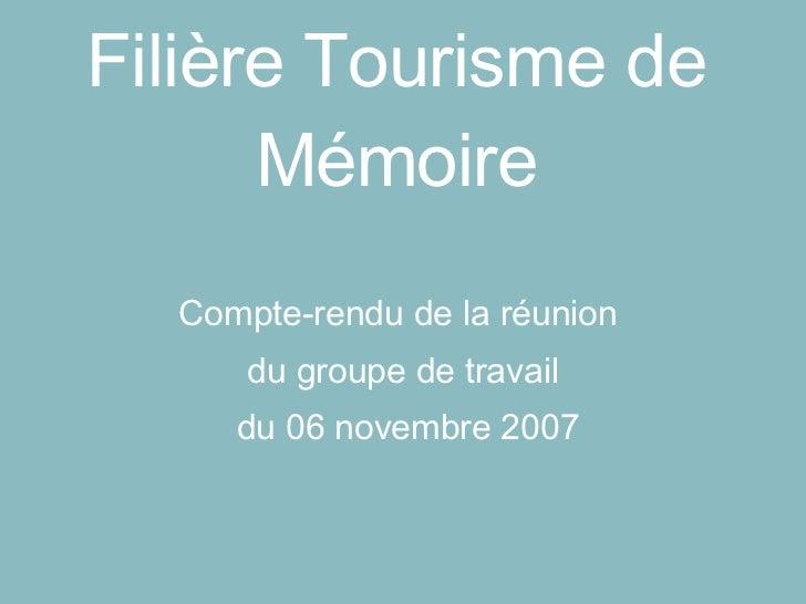Filière Tourisme de Mémoire Compte-rendu de la réunion  du groupe de travail du 06 novembre 2007
