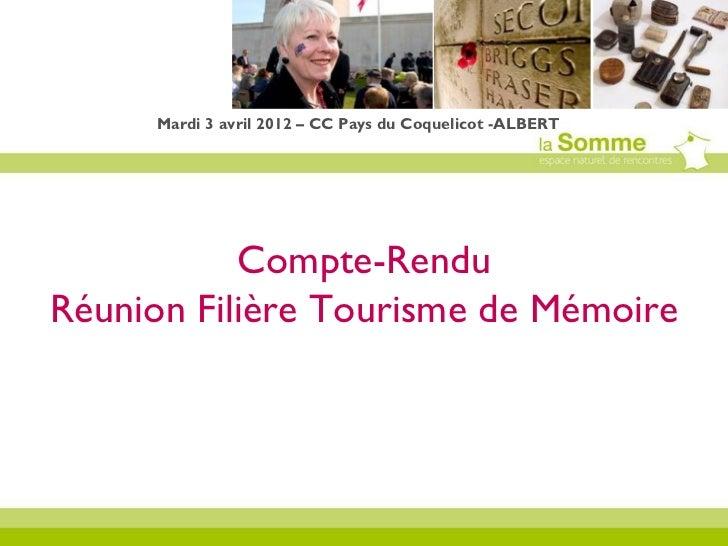 Mardi 3 avril 2012 – CC Pays du Coquelicot -ALBERT           Compte-RenduRéunion Filière Tourisme de Mémoire