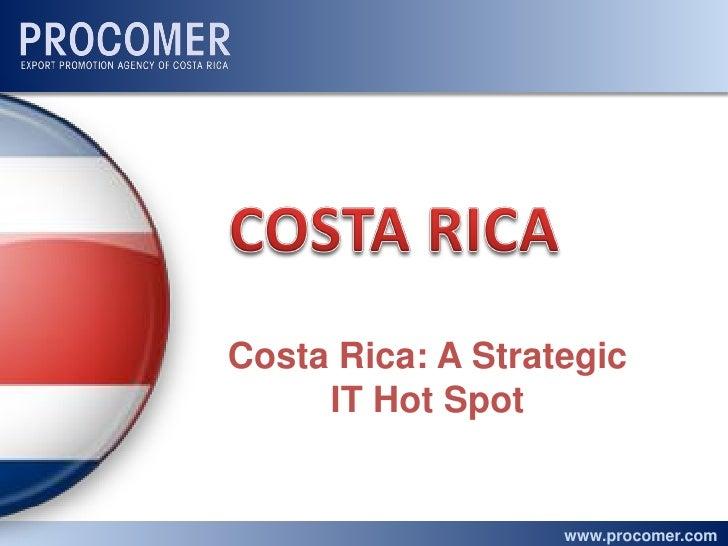 Costa Rica: A Strategic     IT Hot Spot                   www.procomer.com