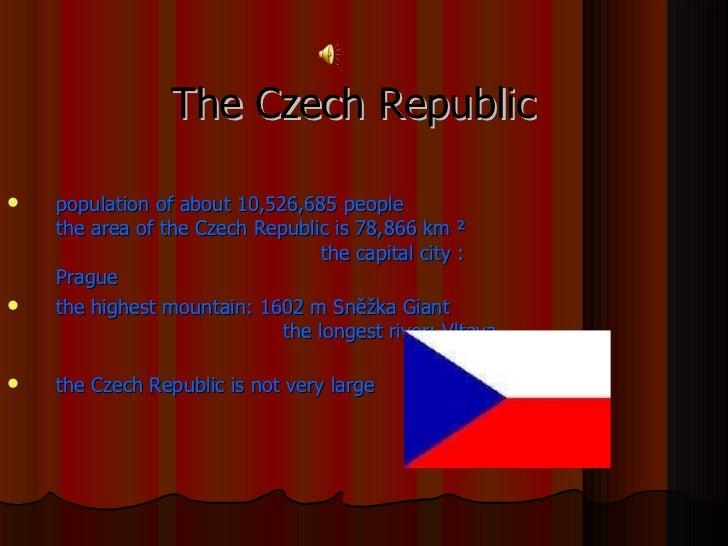The Czech Republic <ul><li>population of about 10,526,685 people   the area of the Czech Republic is 78,866 km ²  the capi...