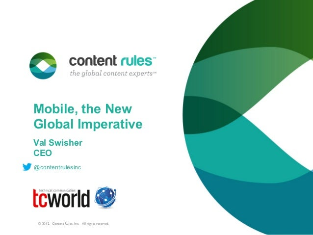 Mobile, the NewGlobal ImperativeVal SwisherCEO@contentrulesinc © 2012. Content Rules, Inc. All rights reserved.