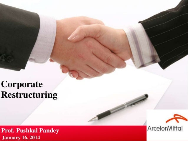 Corporate Restructuring  Prof. Pushkal Pandey January 16, 2014  Your Logo