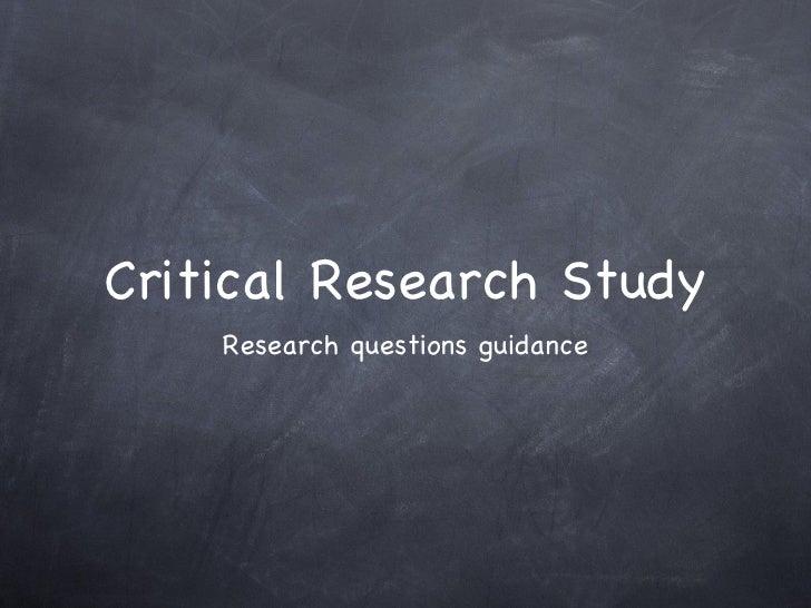 Critical Research Study <ul><li>Research questions guidance </li></ul>