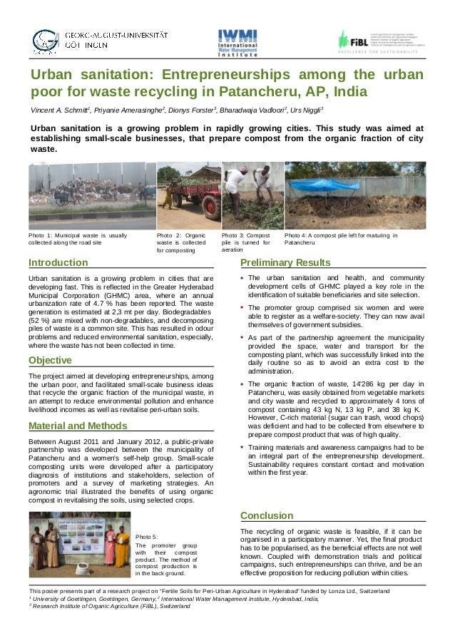 Urban sanitation: Entrepreneurships among the urbanpoor for waste recycling in Patancheru, AP, IndiaVincent A. Schmitt1, P...
