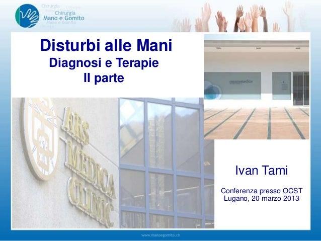 Disturbi alle ManiDiagnosi e TerapieII parteIvan TamiConferenza presso OCSTLugano, 20 marzo 2013