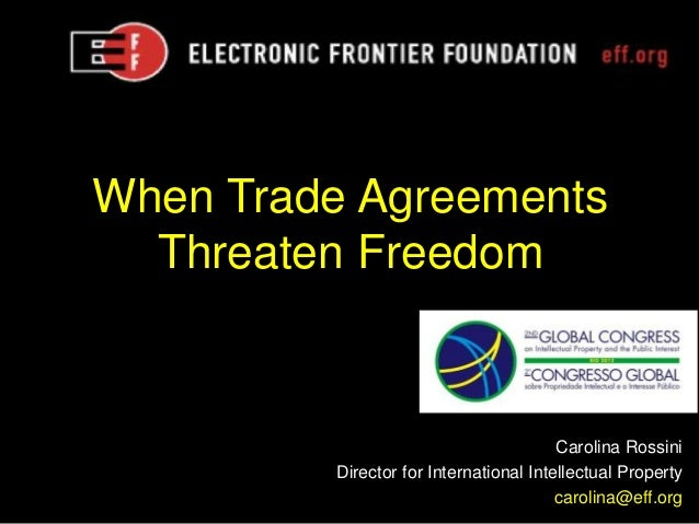 When Trade Agreements  Threaten Freedom                                        Carolina Rossini         Director for Inter...