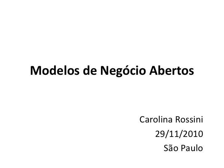 Modelosde NegócioAbertos<br />Carolina Rossini<br />29/11/2010<br />SãoPaulo<br />