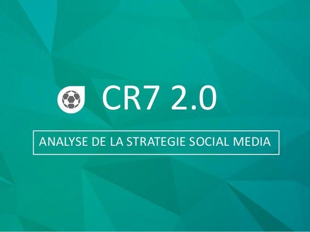 CR7 2.0 ANALYSE DE LA STRATEGIE SOCIAL MEDIA