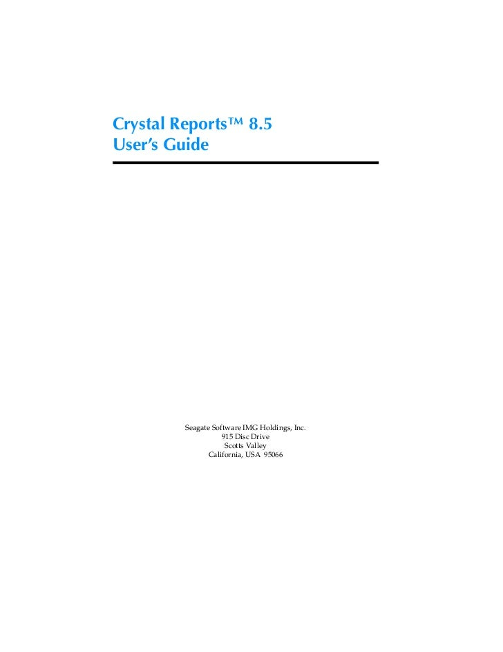 Crystal Reports™ 8.5User's Guide         Seagate Software IMG Holdings, Inc.                    915 Disc Drive            ...