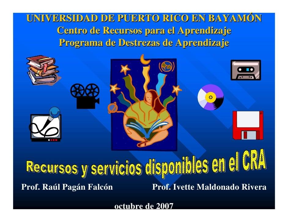UNIVERSIDAD DE PUERTO RICO EN BAYAMÓN       Centro de Recursos para el Aprendizaje       Programa de Destrezas de Aprendiz...