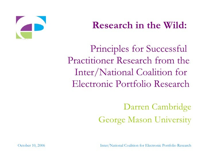 Research in the Wild:   Principles for Successful  Practitioner Research from the Inter/National Coalition for  Electronic...