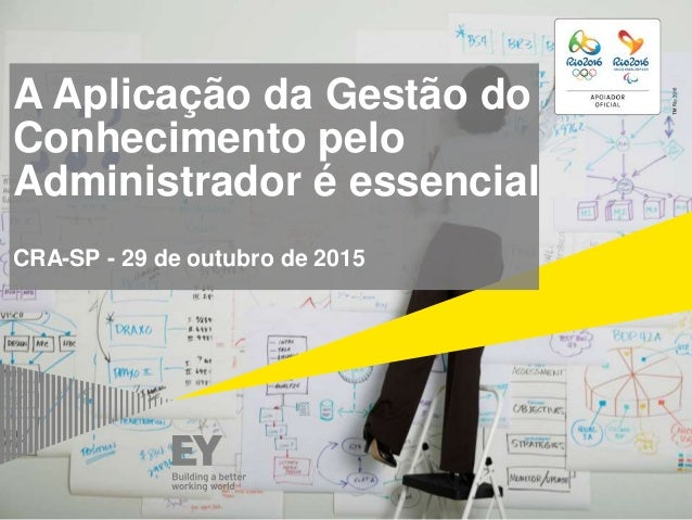 A Aplicação da Gestão do Conhecimento pelo Administrador é essencial CRA-SP - 29 de outubro de 2015