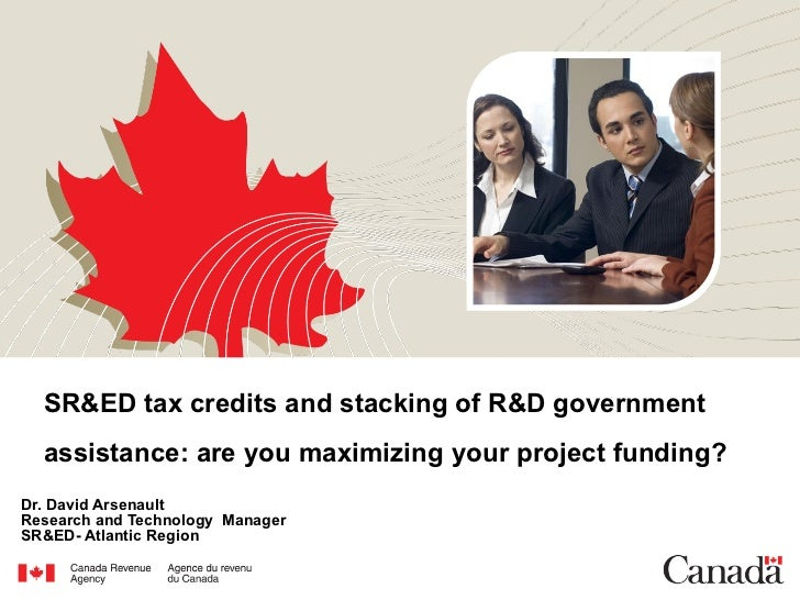 SR&ED tax credits and stacking of R&D government assistance: are you maximizing your project funding?   Dr. David Arsenaul...