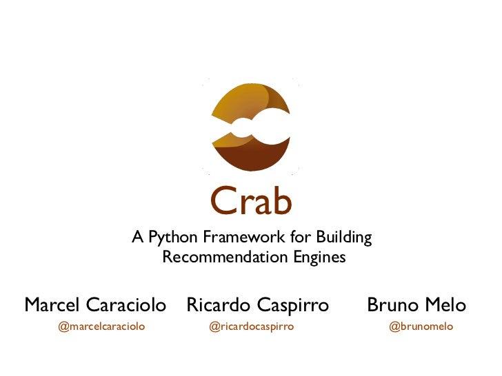 Crab                A Python Framework for Building                    Recommendation EnginesMarcel Caraciolo Ricardo Casp...