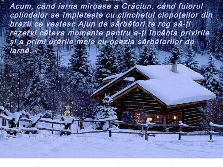 Acum, când iarna miroase a Crăciun, când fuiorul colindelor se împl et eşte cu clinchetul clopoţeilor din brazii ce vestes...