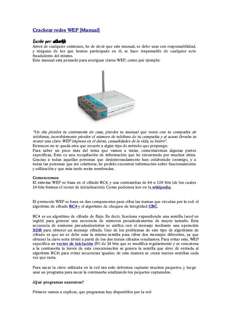 Crackear redes WEP [Manual]Escrito por: albertjhAntes de cualquier comienzo, he de decir que este manual, se debe usar con...