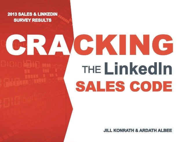 2013 Sales & LinkedIn Survey Results  Cracking the LinkedIn Sales Code  Jill Konrath & Ardath Albee © Jill Konrath & Ardat...