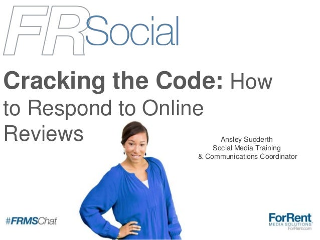 Cracking the Code: How to Respond to Online Reviews Ansley Sudderth Social Media Training & Communications Coordinator