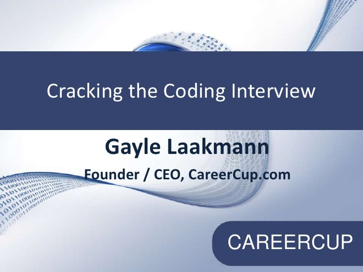 Cracking the Technical Interview<br />Cracking the Coding Interview<br />Gayle Laakmann<br />Founder / CEO, CareerCup.com<...