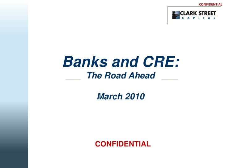 CONFIDENTIAL     Banks and CRE:   The Road Ahead      March 2010        CONFIDENTIAL                           1        1
