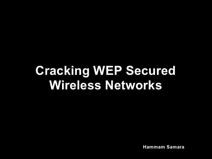 Cracking WEP Secured  Wireless Networks               Hammam Samara