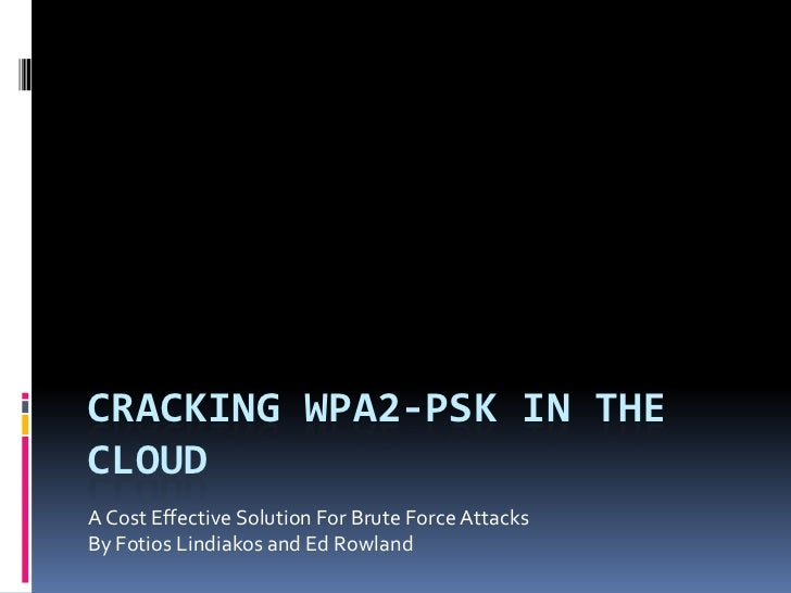 Cracking WPA2-PSK in the cloud<br />A Cost Effective Solution For Brute Force Attacks<br />By Fotios Lindiakos and Ed Rowl...