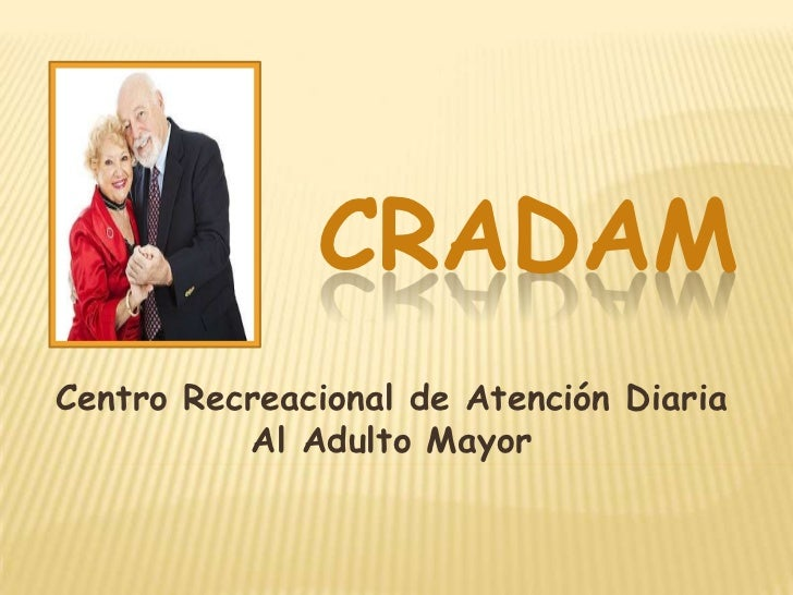 CRADAM<br />Centro Recreacional de Atención Diaria Al Adulto Mayor<br />