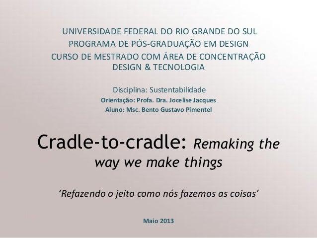 Cradle-to-cradle: Remaking the way we make things  'Refazendo o jeito como nós fazemos as coisas'  Maio 2013  UNIVERSIDADE...