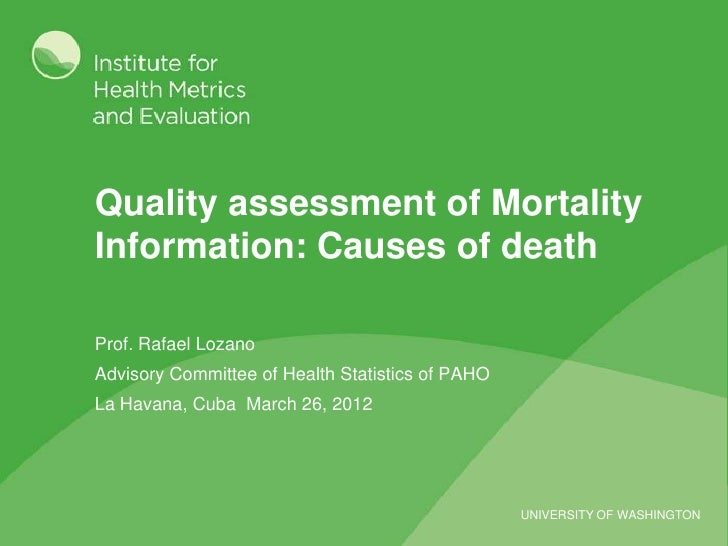 Quality assessment of MortalityInformation: Causes of deathProf. Rafael LozanoAdvisory Committee of Health Statistics of P...