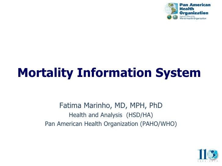 Mortality Information System        Fatima Marinho, MD, MPH, PhD           Health and Analysis (HSD/HA)    Pan American He...